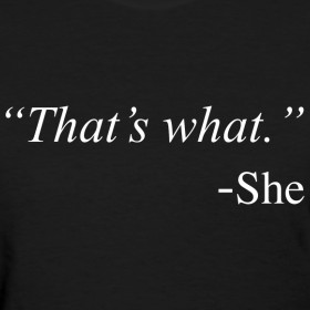Design ~ That's What She Said Quote Funny Womens Girls T Shirt