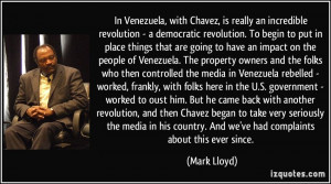 In Venezuela, with Chavez, is really an incredible revolution - a ...