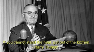 Harry truman, quotes, sayings, kitchen, heat, witty quote
