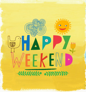 Happy Saturday Quotes Happy weekend!
