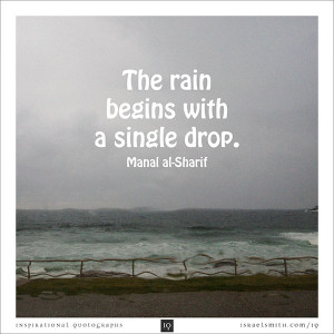 "The rain begins with a single drop."" – Manal al-Sharif Think of it ..."