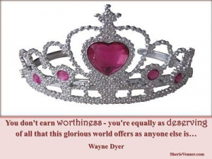 You don't earn worthiness – you're equally as deserving of all that ...