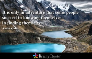 It Is Only In Adventure That Some People Succeed In Knowing Themselves ...