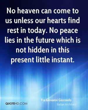 No heaven can come to us unless our hearts find rest in today. No ...