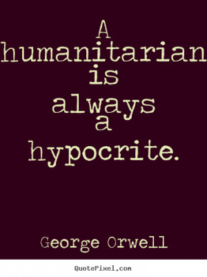 ... own image quote about success - A humanitarian is always a hypocrite