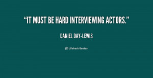 quote-Daniel-Day-Lewis-it-must-be-hard-interviewing-actors-233154.png