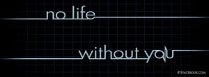 No Life Without You Quotes