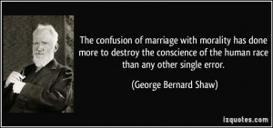 ... of the human race than any other single error. - George Bernard Shaw