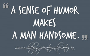 Humor Makes Man Handsome Anonymous Self Improvement Quotes
