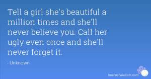 Tell a girl she's beautiful a million times and she'll never believe ...