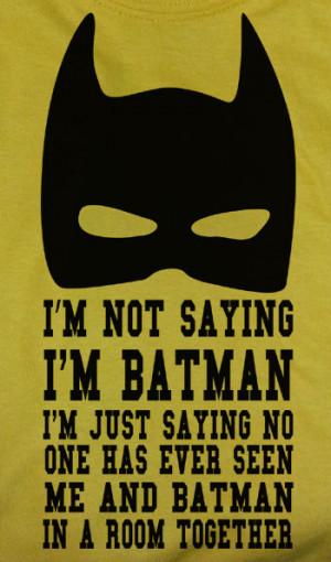 Batman Saying Happy Birthday Funny bat man quote saying i'm