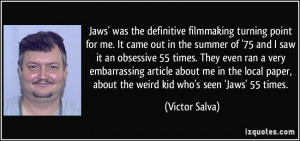 Jaws' was the definitive filmmaking turning point for me. It came out ...