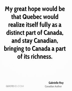 Gabrielle Roy - My great hope would be that Quebec would realize ...