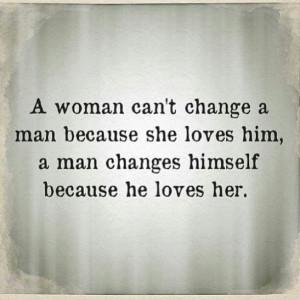 woman can't change a man....