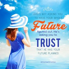Put your future in God's hands, trusting that He'll never withhold ...
