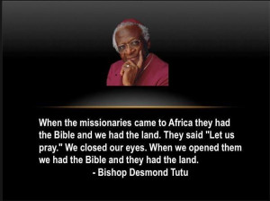 """... opened them we had the Bible and they had the land.""""-- Desmond Tutu"""