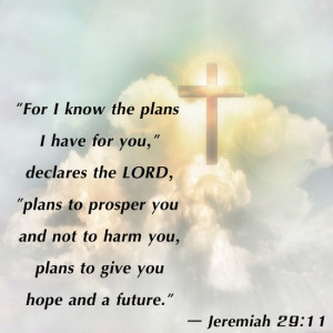 ... to harm you, plans to give you hope and a future.