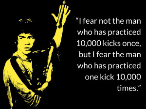 fear not the man who has practiced 10,000 kicks once, but I fear the ...
