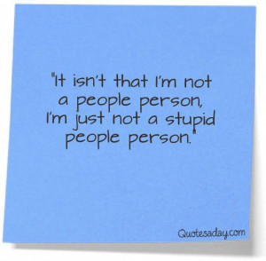 ... im not a people personim just not a stupid people person funny quote