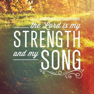 Lord is my strength and my song; he has given me victory. This is my ...