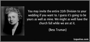 You may invite the entire 35th Division to your wedding if you want to ...