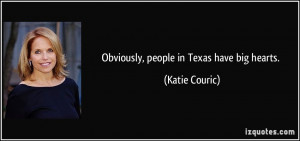 Obviously, people in Texas have big hearts. - Katie Couric