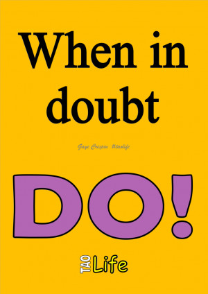 When in doubt DO! Gaye Crispin #poster #success #quote #taolife