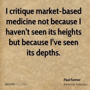 Paul Farmer - I critique market-based medicine not because I haven't ...