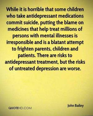 While it is horrible that some children who take antidepressant ...