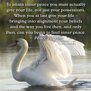 Inner Peace Quotes - To attain inner peace you must actually give your ...