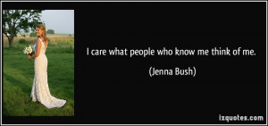 care what people who know me think of me. - Jenna Bush