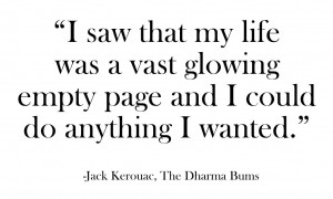 saw that my life was a vast glowing empty page and I could do ...