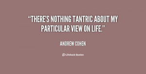 There's nothing tantric about my particular view on life.""