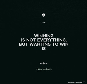 Life Inspirational Quotes Winning isn't everything but wanting to ...