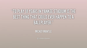 To play 18 years in Yankee Stadium is the best thing that could ever ...