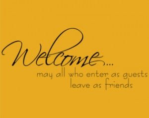 Welcome may all who enter as guests leave as friends Decor vinyl wall ...