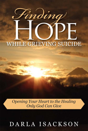 Finding Hope While Grieving Suicide by Darla Isackson