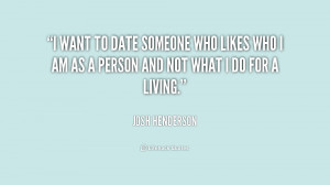 date someone who likes who i am as a person and not what i do for a ...