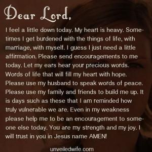 --- Dear Lord, I feel a little down today. My heart is heavy ...