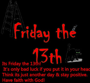 its friday the 13th it s only bad luck if