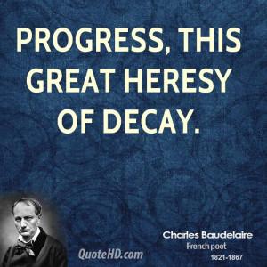 Progress, this great heresy of decay.