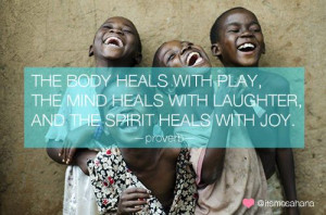 ... laughter, and the spirit heals with joy. [proverb] #quote #inspiration