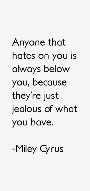 you is always below you because they 39 re just jealous of what you ...