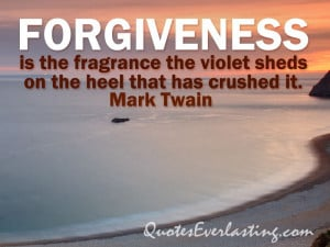 twain quote quot forgiveness is the fragrance the violet sheds on the ...