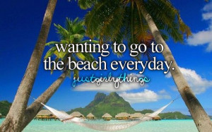 Wanting to go to the beach everyday
