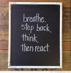 Breath step back think then react
