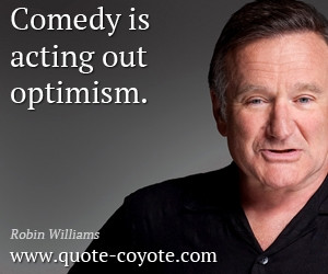 quotes - Comedy is acting out optimism.