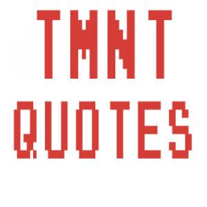 Favorite TMNT Quotes