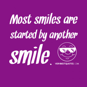 Smiling quotes, Most smiles are started by another smile.