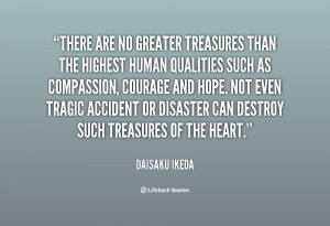 There are no greater treasures than the highest human qualities such ...